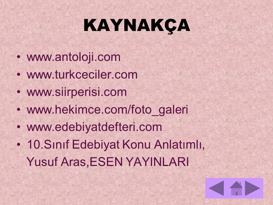 KAYNAKÇA www.antoloji.com www.turkceciler.com www.siirperisi.com www.hekimce.com/foto_galeri www.edebiyatdefteri.com 10.Sınıf Edebiyat Konu Anlatımlı,
