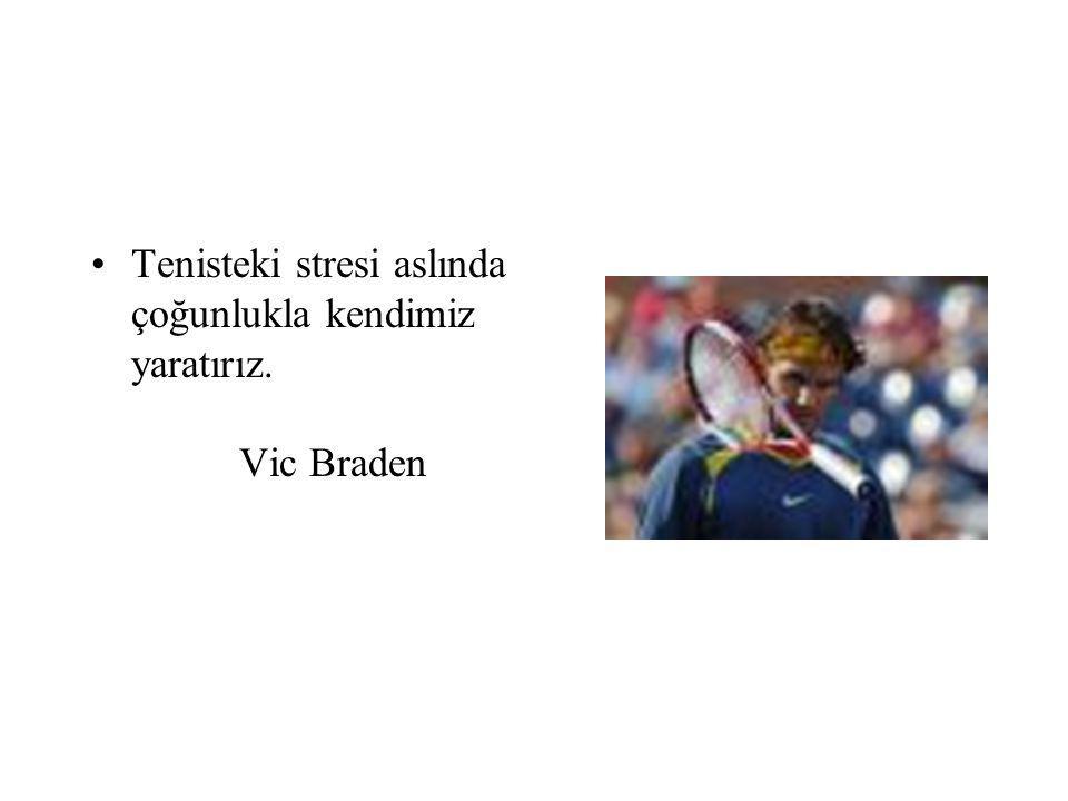 Tenisteki stresi aslında çoğunlukla kendimiz yaratırız. Vic Braden