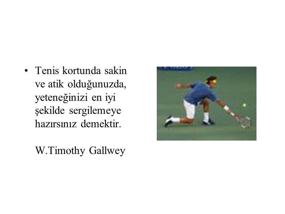 Tenis kortunda sakin ve atik olduğunuzda, yeteneğinizi en iyi şekilde sergilemeye hazırsınız demektir.