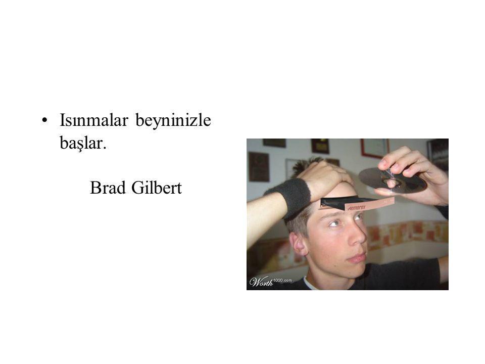 Isınmalar beyninizle başlar. Brad Gilbert