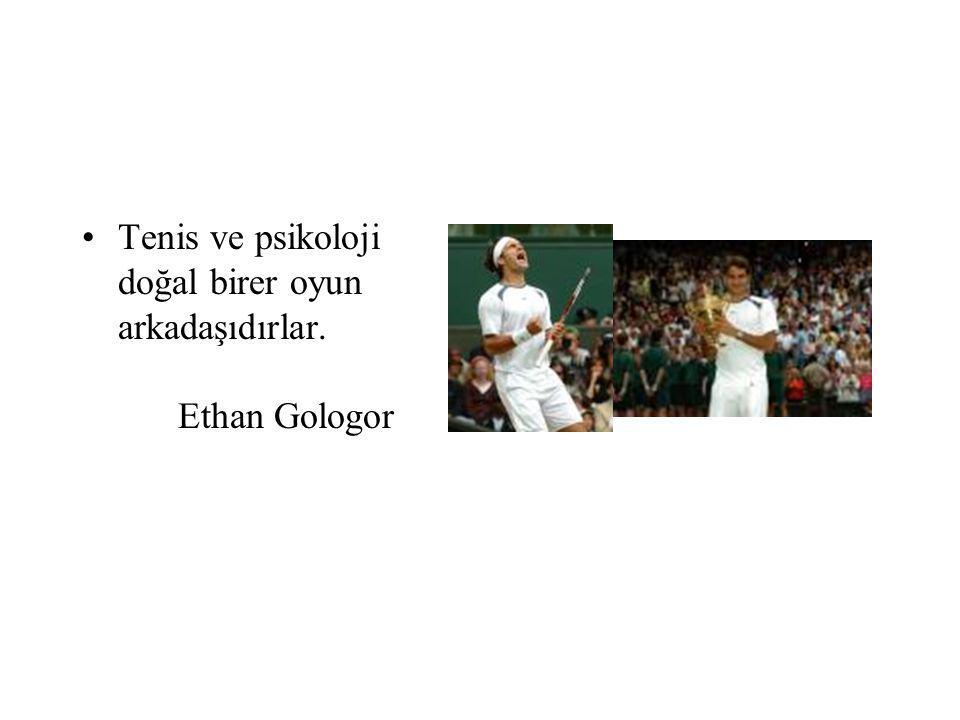 Tenis ve psikoloji doğal birer oyun arkadaşıdırlar. Ethan Gologor