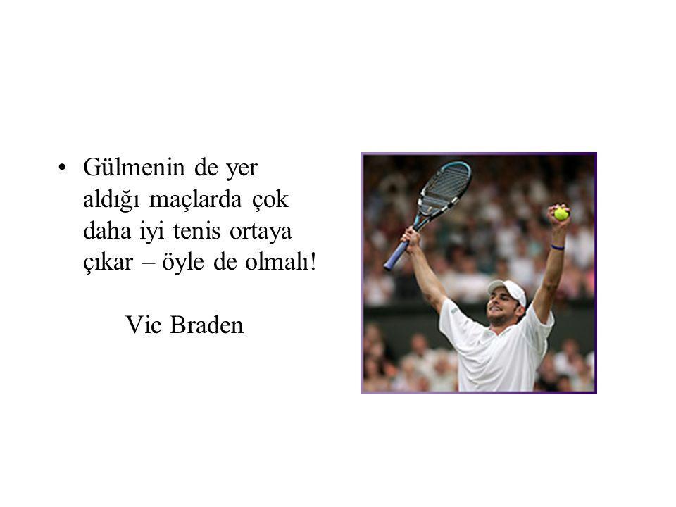 Gülmenin de yer aldığı maçlarda çok daha iyi tenis ortaya çıkar – öyle de olmalı! Vic Braden