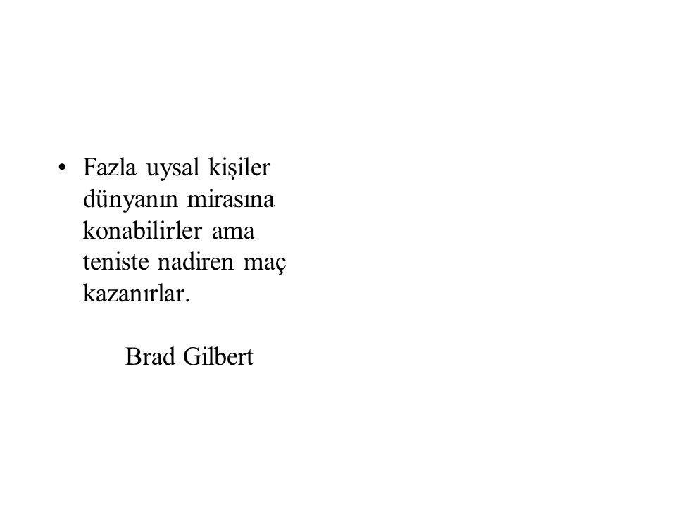 Fazla uysal kişiler dünyanın mirasına konabilirler ama teniste nadiren maç kazanırlar. Brad Gilbert