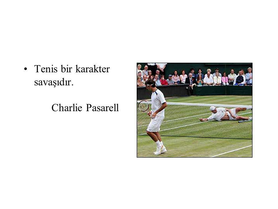 Tenis bir karakter savaşıdır. Charlie Pasarell