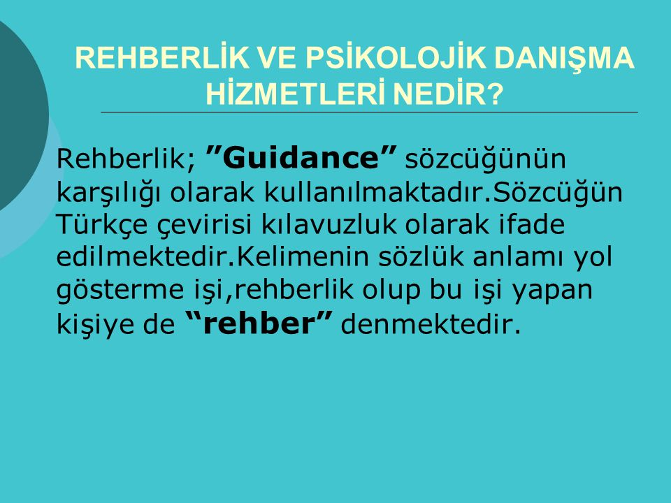 """REHBERLİK VE PSİKOLOJİK DANIŞMA HİZMETLERİ NEDİR? Rehberlik; """"Guidance"""" sözcüğünün karşılığı olarak kullanılmaktadır.Sözcüğün Türkçe çevirisi kılavuzl"""