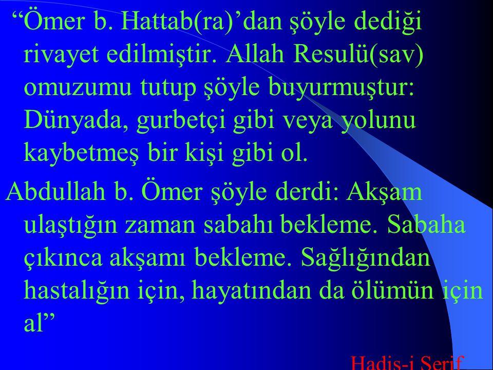Ömer b. Hattab(ra)'dan şöyle dediği rivayet edilmiştir.