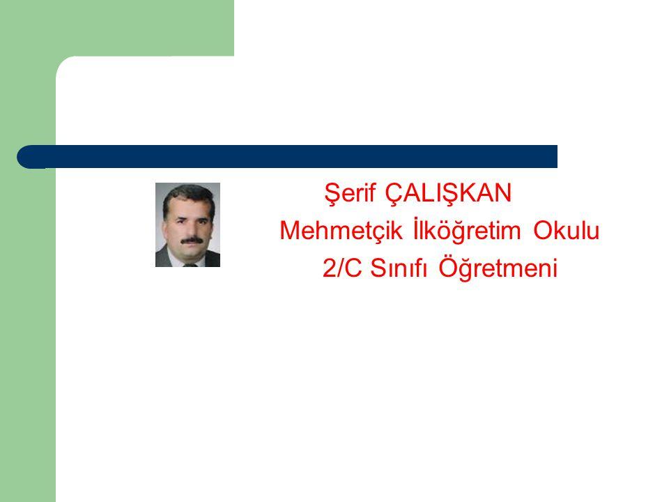 Şerif ÇALIŞKAN Mehmetçik İlköğretim Okulu 2/C Sınıfı Öğretmeni