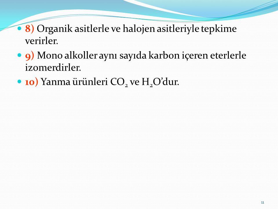 8) Organik asitlerle ve halojen asitleriyle tepkime verirler. 9) Mono alkoller aynı sayıda karbon içeren eterlerle izomerdirler. 10) Yanma ürünleri CO