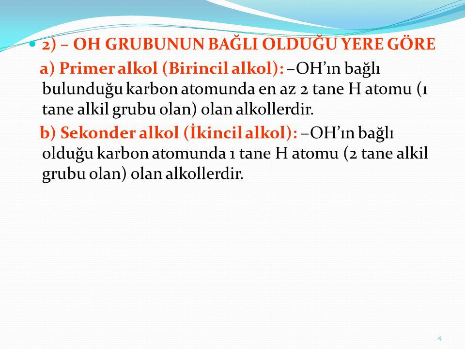 2) – OH GRUBUNUN BAĞLI OLDUĞU YERE GÖRE a) Primer alkol (Birincil alkol): –OH'ın bağlı bulunduğu karbon atomunda en az 2 tane H atomu (1 tane alkil gr