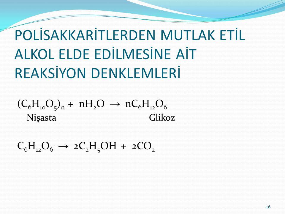 POLİSAKKARİTLERDEN MUTLAK ETİL ALKOL ELDE EDİLMESİNE AİT REAKSİYON DENKLEMLERİ (C 6 H 10 O 5 ) n + nH 2 O → nC 6 H 12 O 6 Nişasta Glikoz C 6 H 12 O 6