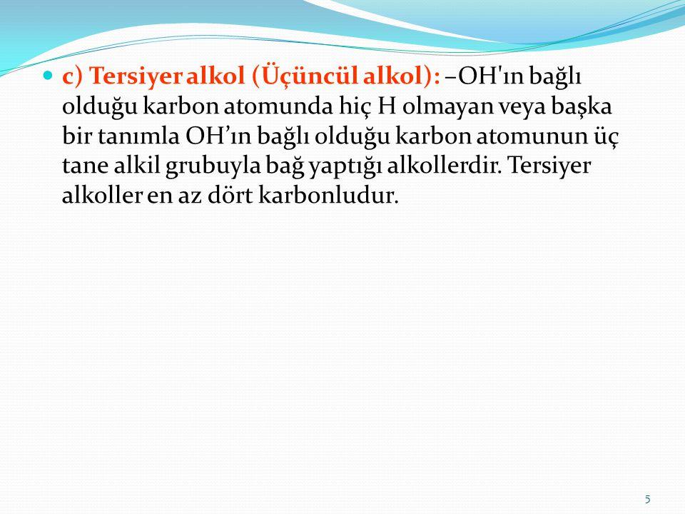 c) Tersiyer alkol (Üçüncül alkol): –OH'ın bağlı olduğu karbon atomunda hiç H olmayan veya başka bir tanımla OH'ın bağlı olduğu karbon atomunun üç tane