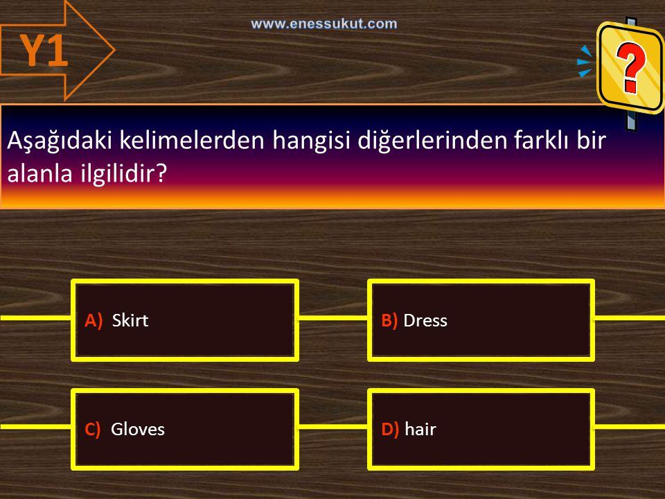 Y1 Aşağıdaki kelimelerden hangisi diğerlerinden farklı bir alanla ilgilidir? A) SkirtB) Dress C) GlovesD) hair
