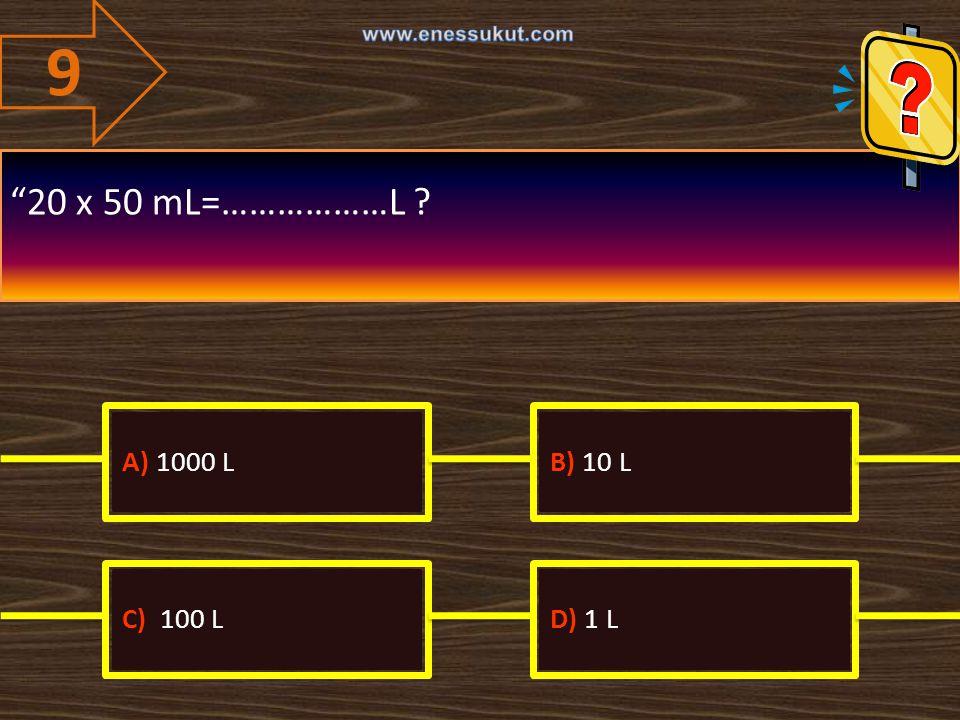 """9 """"20 x 50 mL=………………L ? A) 1000 LB) 10 L C) 100 LD) 1 L"""