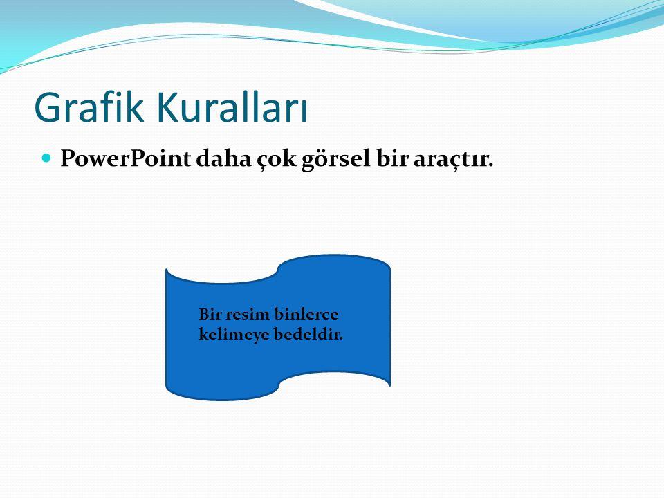 Grafik Kuralları PowerPoint daha çok görsel bir araçtır. Bir resim binlerce kelimeye bedeldir.