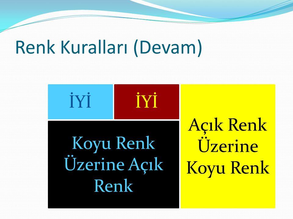 Renk Kuralları (Devam) İYİ Açık Renk Üzerine Koyu Renk Koyu Renk Üzerine Açık Renk