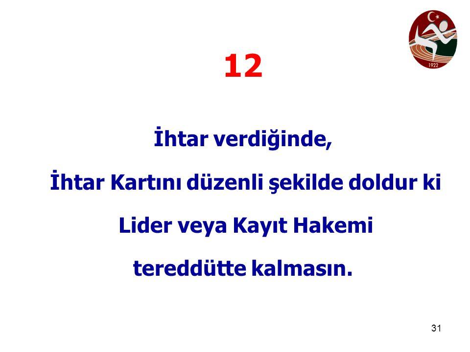 31 12 İhtar verdiğinde, İhtar Kartını düzenli şekilde doldur ki Lider veya Kayıt Hakemi tereddütte kalmasın.