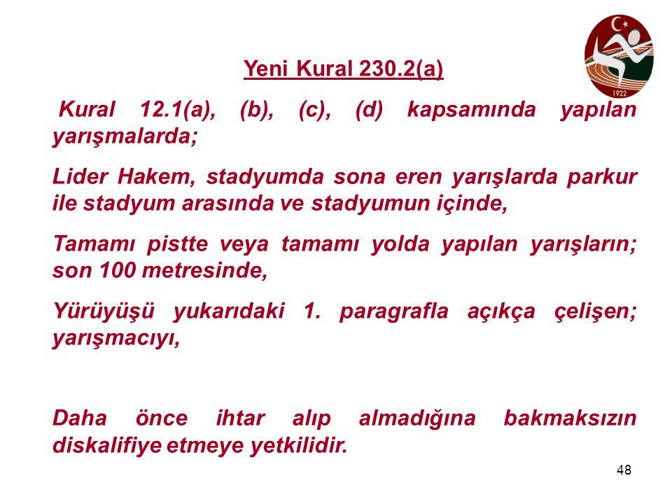 48 Yeni Kural 230.2(a) Kural 12.1(a), (b), (c), (d) kapsamında yapılan yarışmalarda; Lider Hakem, stadyumda sona eren yarışlarda parkur ile stadyum ar