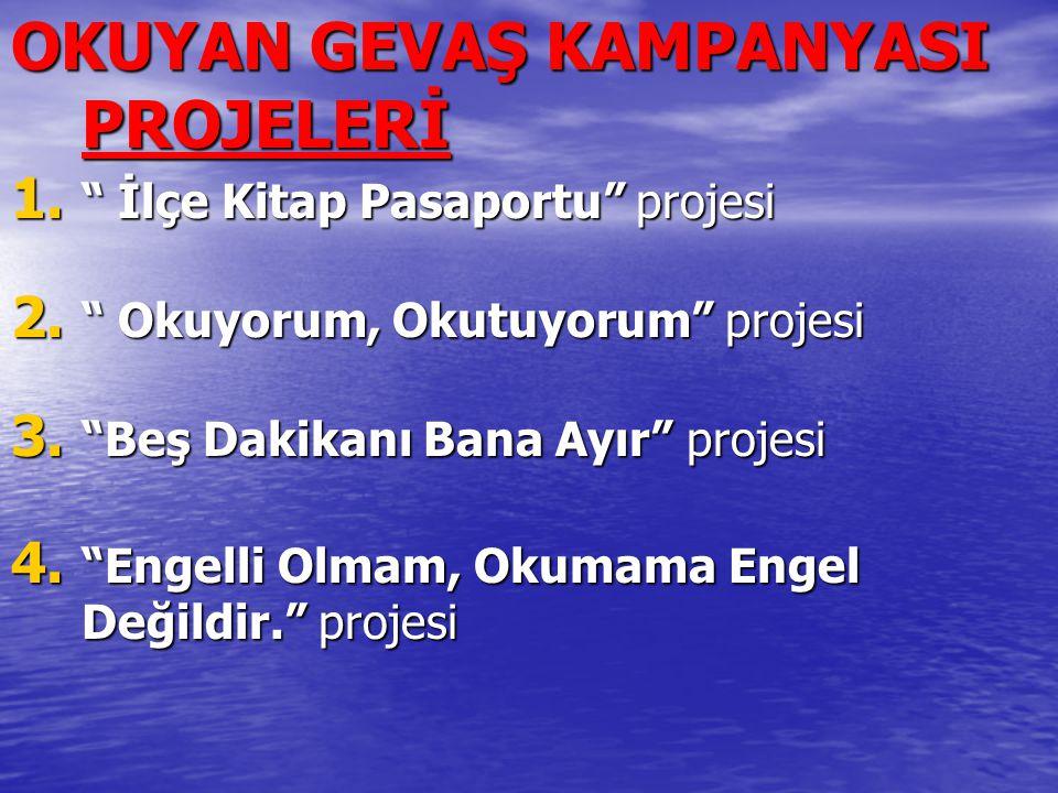 """OKUYAN GEVAŞ KAMPANYASI PROJELERİ 1. """" İlçe Kitap Pasaportu"""" projesi 2. """" Okuyorum, Okutuyorum"""" projesi 3. """"Beş Dakikanı Bana Ayır"""" projesi 4. """"Engell"""