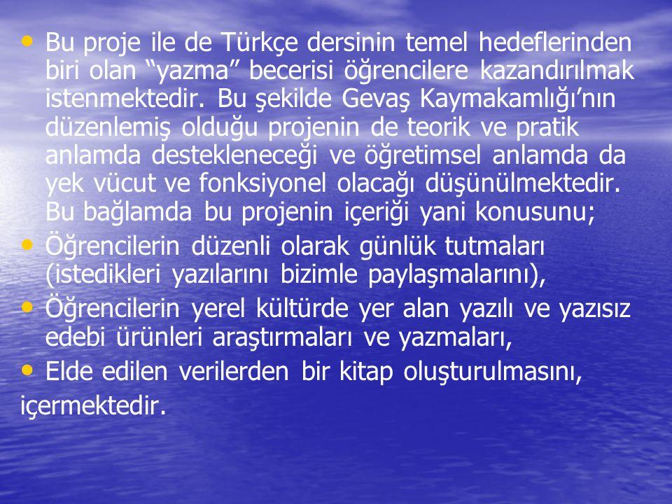"""Bu proje ile de Türkçe dersinin temel hedeflerinden biri olan """"yazma"""" becerisi öğrencilere kazandırılmak istenmektedir. Bu şekilde Gevaş Kaymakamlığı'"""