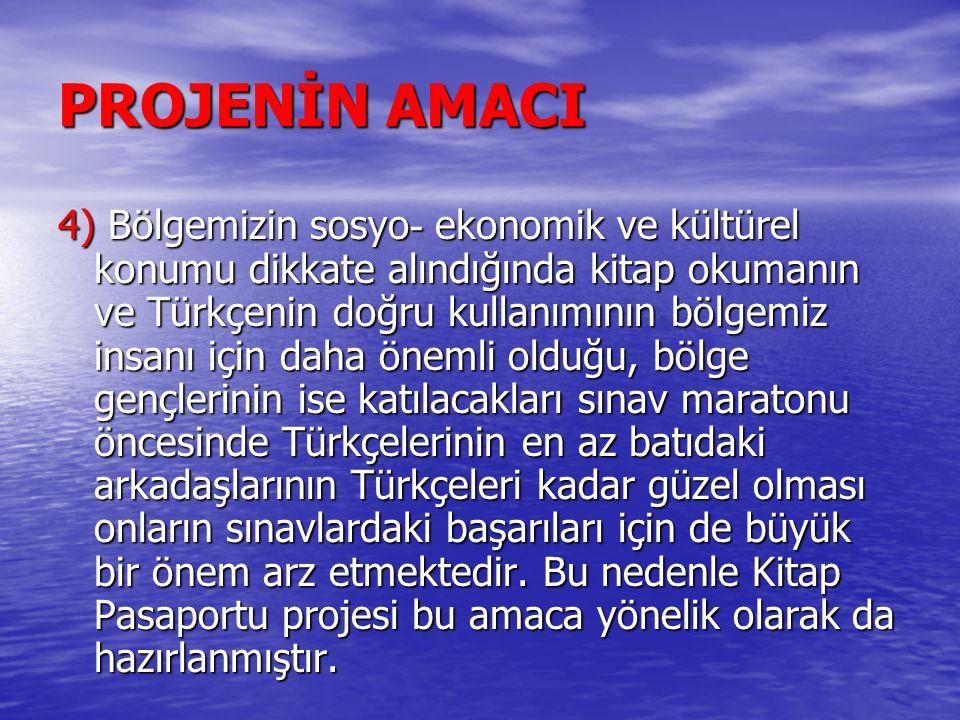 PROJENİN AMACI 4) Bölgemizin sosyo - ekonomik ve kültürel konumu dikkate alındığında kitap okumanın ve Türkçenin doğru kullanımının bölgemiz insanı iç