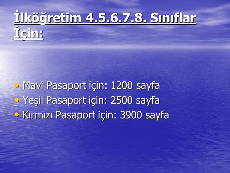 İlköğretim 4.5.6.7.8. Sınıflar İçin: Mavi Pasaport için: 1200 sayfa Mavi Pasaport için: 1200 sayfa Yeşil Pasaport için: 2500 sayfa Yeşil Pasaport için