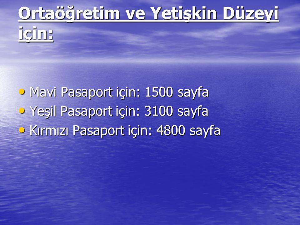 Ortaöğretim ve Yetişkin Düzeyi için: Mavi Pasaport için: 1500 sayfa Mavi Pasaport için: 1500 sayfa Yeşil Pasaport için: 3100 sayfa Yeşil Pasaport için