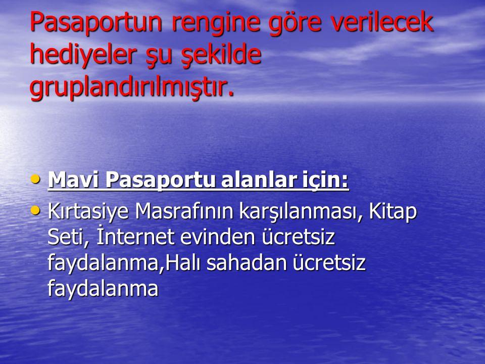 Pasaportun rengine göre verilecek hediyeler şu şekilde gruplandırılmıştır. Mavi Pasaportu alanlar için: Mavi Pasaportu alanlar için: Kırtasiye Masrafı