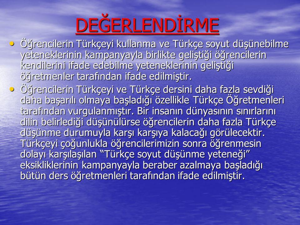 DEĞERLENDİRME DEĞERLENDİRME Öğrencilerin Türkçeyi kullanma ve Türkçe soyut düşünebilme yeteneklerinin kampanyayla birlikte geliştiği öğrencilerin kend