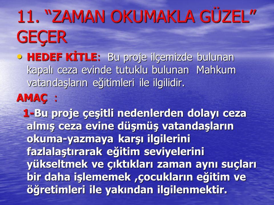 """11. """"ZAMAN OKUMAKLA GÜZEL"""" GEÇER HEDEF KİTLE: Bu proje ilçemizde bulunan kapalı ceza evinde tutuklu bulunan Mahkum vatandaşların eğitimleri ile ilgili"""