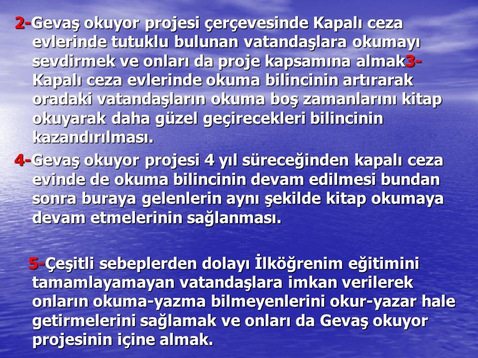 2-Gevaş okuyor projesi çerçevesinde Kapalı ceza evlerinde tutuklu bulunan vatandaşlara okumayı sevdirmek ve onları da proje kapsamına almak3- Kapalı c