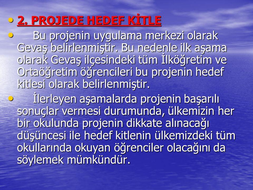 2. PROJEDE HEDEF KİTLE 2. PROJEDE HEDEF KİTLE Bu projenin uygulama merkezi olarak Gevaş belirlenmiştir. Bu nedenle ilk aşama olarak Gevaş ilçesindeki
