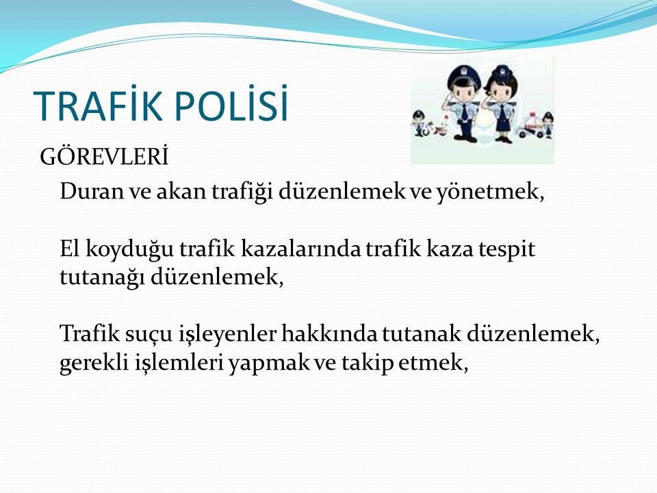 GÖREVLERİ Duran ve akan trafiği düzenlemek ve yönetmek, El koyduğu trafik kazalarında trafik kaza tespit tutanağı düzenlemek, Trafik suçu işleyenler h