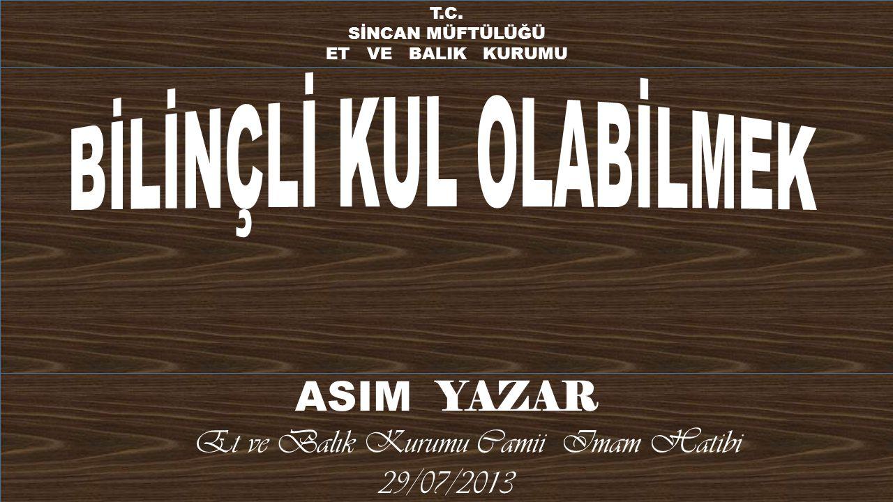 ASIM YAZAR Et ve Balık Kurumu Camii Imam Hatibi 29/07/2013 T.C. SİNCAN MÜFTÜLÜĞÜ ET VE BALIK KURUMU