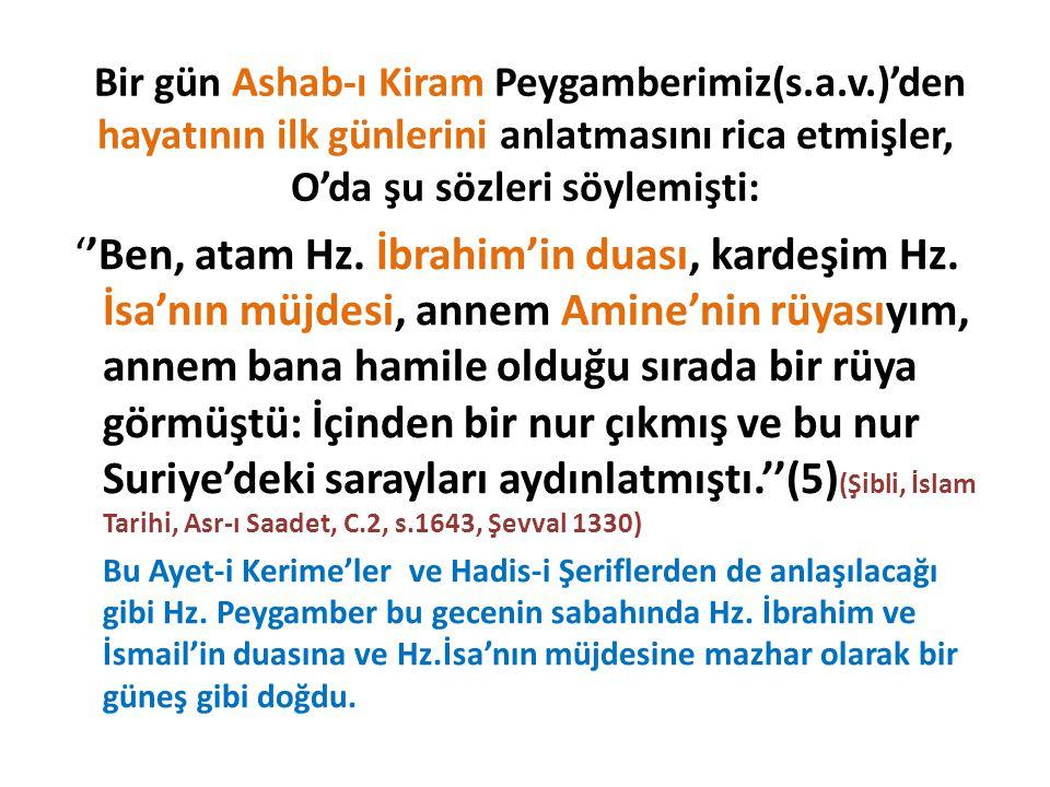 Bir gün Ashab-ı Kiram Peygamberimiz(s.a.v.)'den hayatının ilk günlerini anlatmasını rica etmişler, O'da şu sözleri söylemişti: ''Ben, atam Hz.