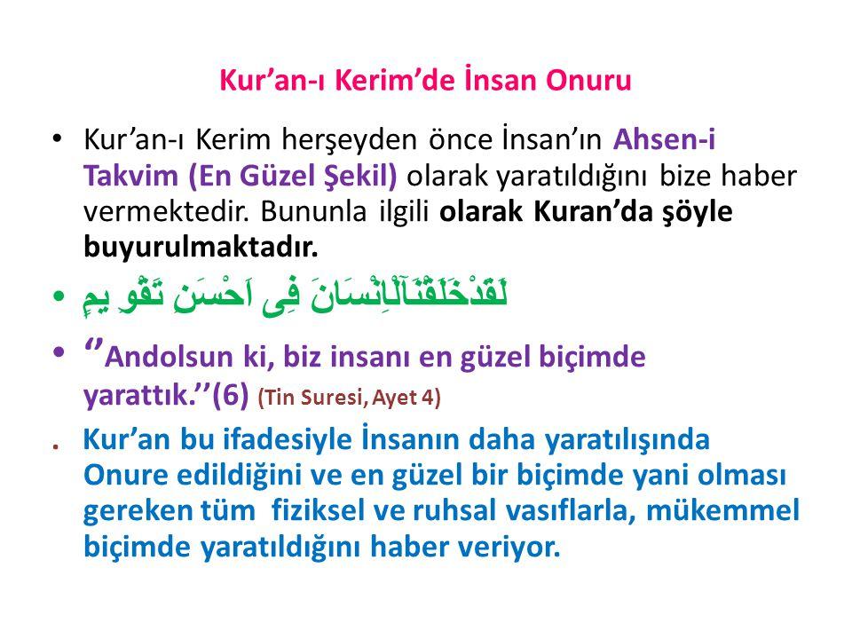 Kur'an-ı Kerim'de İnsan Onuru Kur'an-ı Kerim herşeyden önce İnsan'ın Ahsen-i Takvim (En Güzel Şekil) olarak yaratıldığını bize haber vermektedir.