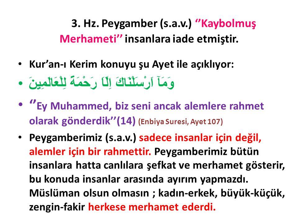 3. Hz. Peygamber (s.a.v.) ''Kaybolmuş Merhameti'' insanlara iade etmiştir.