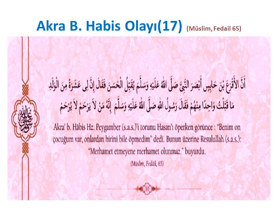 Akra B. Habis Olayı(17) (Müslim, Fedail 65)