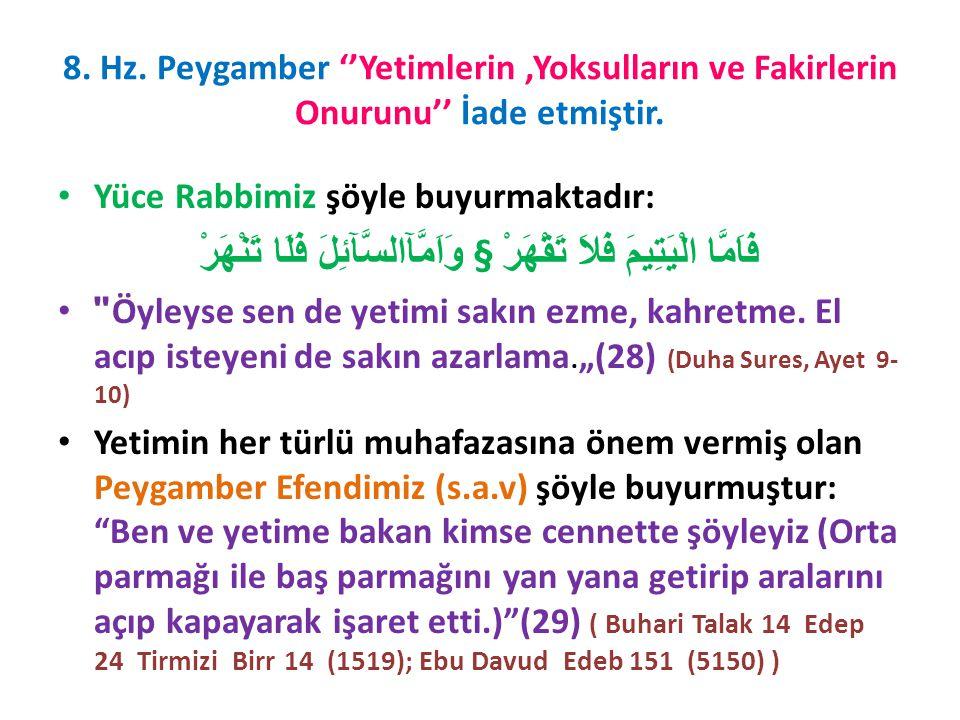 8. Hz. Peygamber ''Yetimlerin,Yoksulların ve Fakirlerin Onurunu'' İade etmiştir.