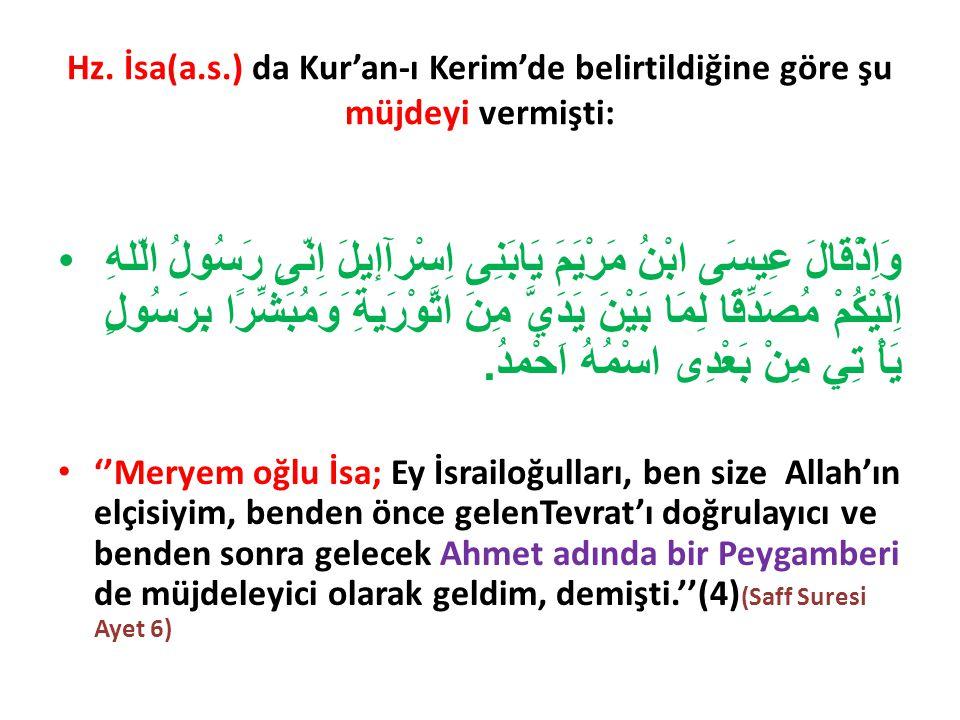 Hz. İsa(a.s.) da Kur'an-ı Kerim'de belirtildiğine göre şu müjdeyi vermişti: وَاِذْقَالَ عِيسَى ابْنُ مَرْيَمَ يَابَنِى اِسْرآإيلَ اِنّىِ رَسُولُ الّله