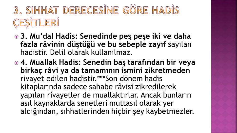  3. Mu'dal Hadis: Senedinde peş peşe iki ve daha fazla râvinin düştüğü ve bu sebeple zayıf sayılan hadistir. Delil olarak kullanılmaz.  4. Muallak H