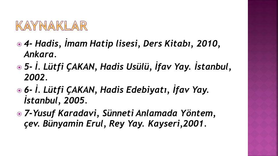  4- Hadis, İmam Hatip lisesi, Ders Kitabı, 2010, Ankara.