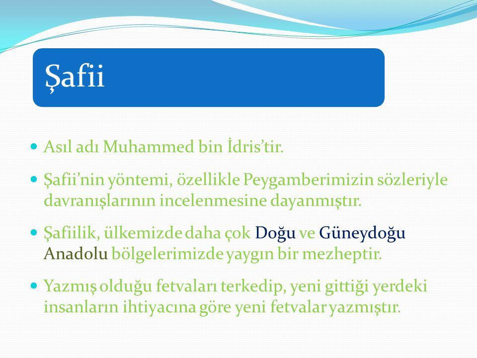 Şafii Asıl adı Muhammed bin İdris'tir. Şafii'nin yöntemi, özellikle Peygamberimizin sözleriyle davranışlarının incelenmesine dayanmıştır. Şafiilik, ül