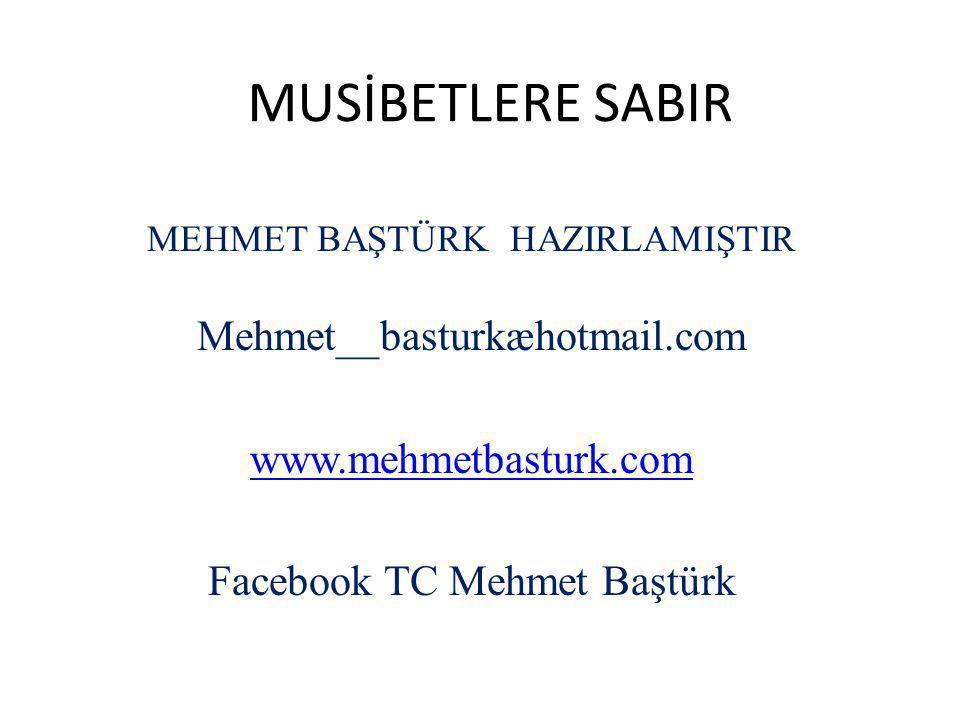 MUSİBETLERE SABIR MEHMET BAŞTÜRK HAZIRLAMIŞTIR Mehmet__basturkæhotmail.com www.mehmetbasturk.com Facebook TC Mehmet Baştürk
