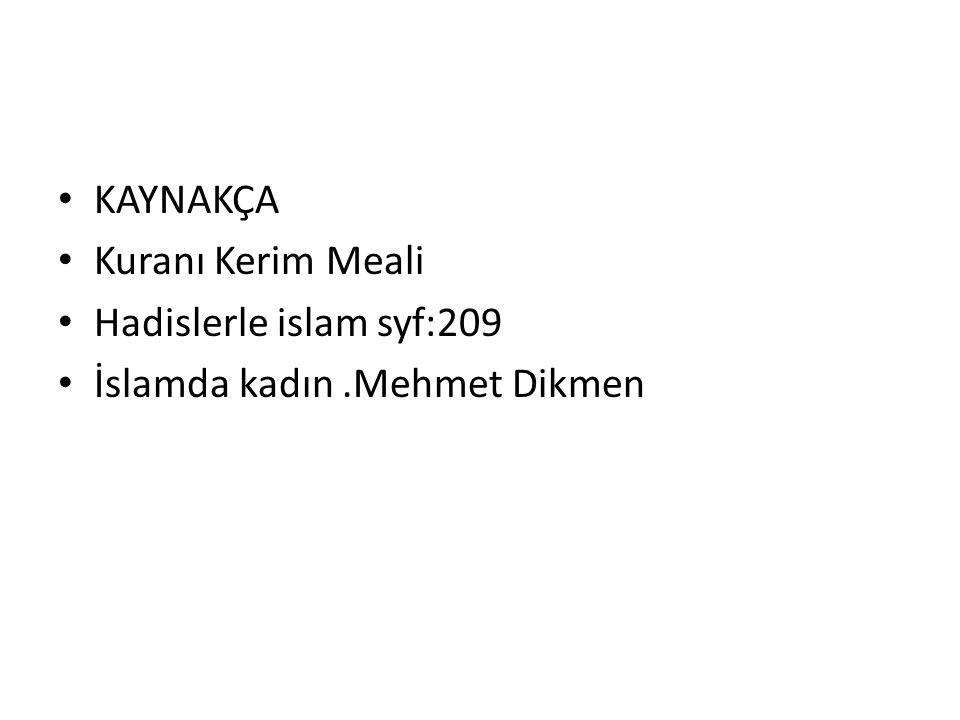 KAYNAKÇA Kuranı Kerim Meali Hadislerle islam syf:209 İslamda kadın.Mehmet Dikmen