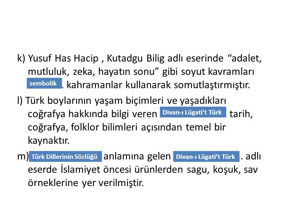 """k) Yusuf Has Hacip, Kutadgu Bilig adlı eserinde """"adalet, mutluluk, zeka, hayatın sonu"""" gibi soyut kavramları ………….. kahramanlar kullanarak somutlaştır"""