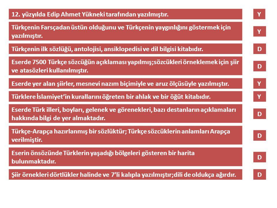12. yüzyılda Edip Ahmet Yükneki tarafından yazılmıştır. Y Türkçenin Farsçadan üstün olduğunu ve Türkçenin yaygınlığını göstermek için yazılmıştır. Tür