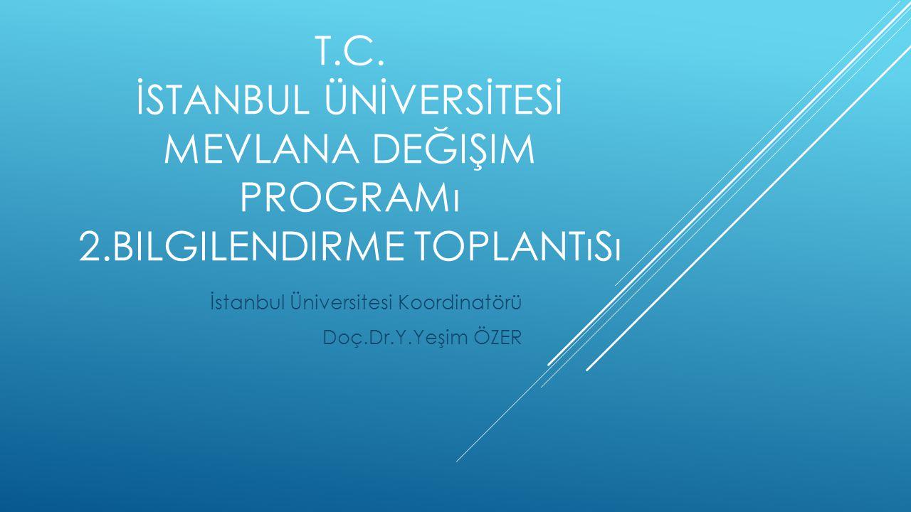 T.C. İSTANBUL ÜNİVERSİTESİ MEVLANA DEĞIŞIM PROGRAMı 2.BILGILENDIRME TOPLANTıSı İstanbul Üniversitesi Koordinatörü Doç.Dr.Y.Yeşim ÖZER