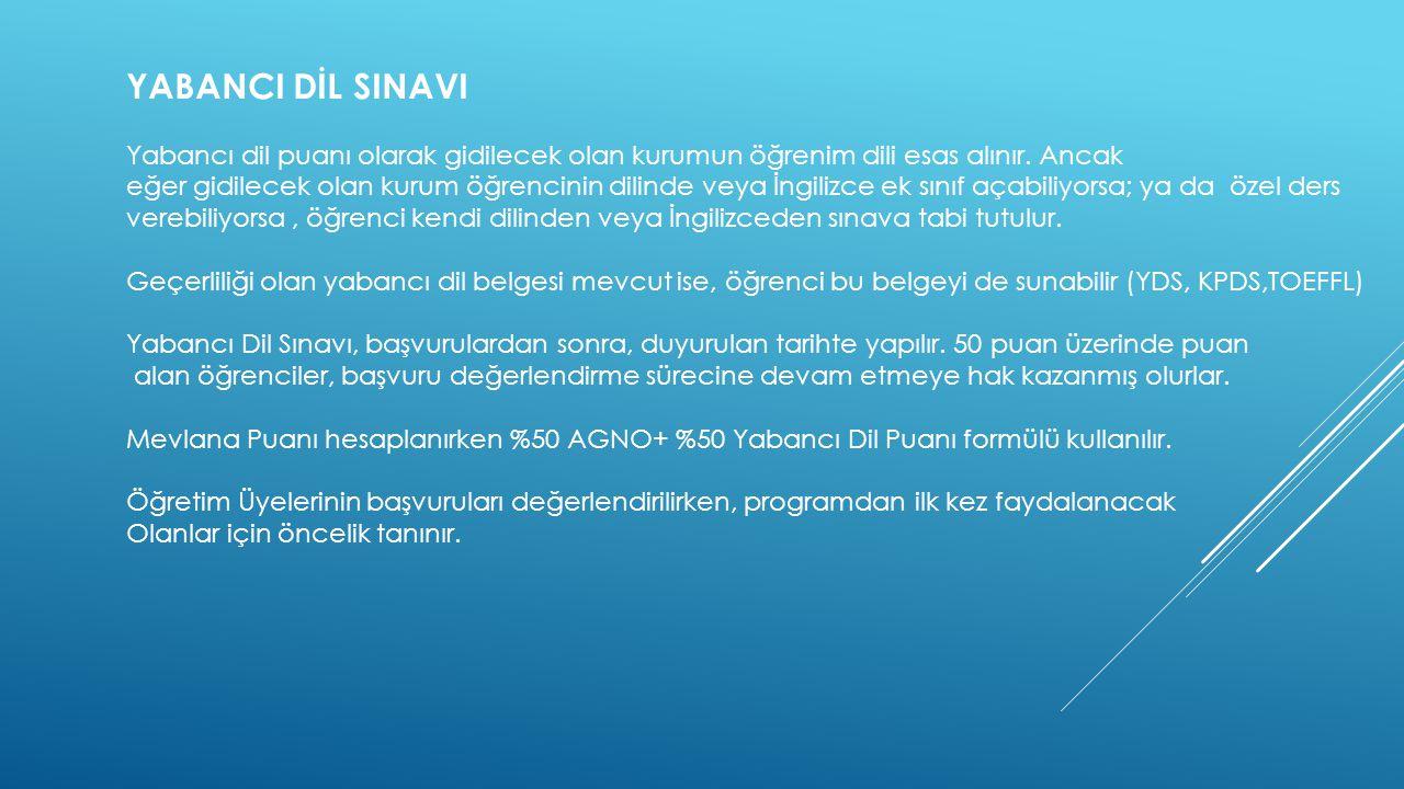 YABANCI DİL SINAVI Yabancı dil puanı olarak gidilecek olan kurumun öğrenim dili esas alınır. Ancak eğer gidilecek olan kurum öğrencinin dilinde veya İ