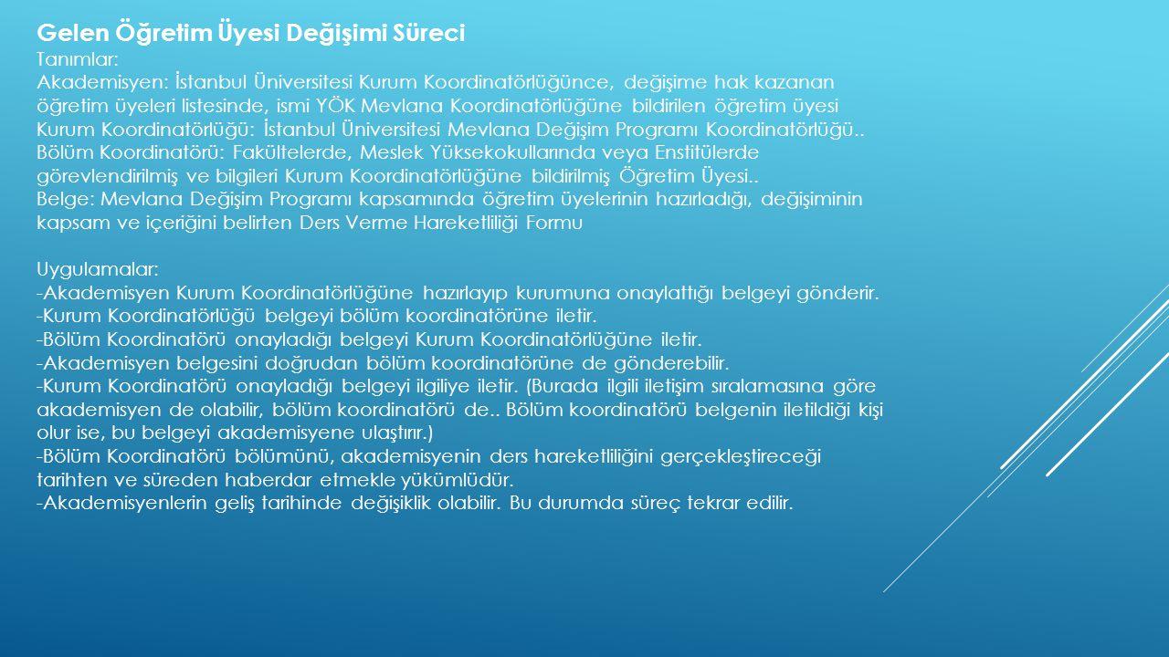 Gelen Öğretim Üyesi Değişimi Süreci Tanımlar: Akademisyen: İstanbul Üniversitesi Kurum Koordinatörlüğünce, değişime hak kazanan öğretim üyeleri listes
