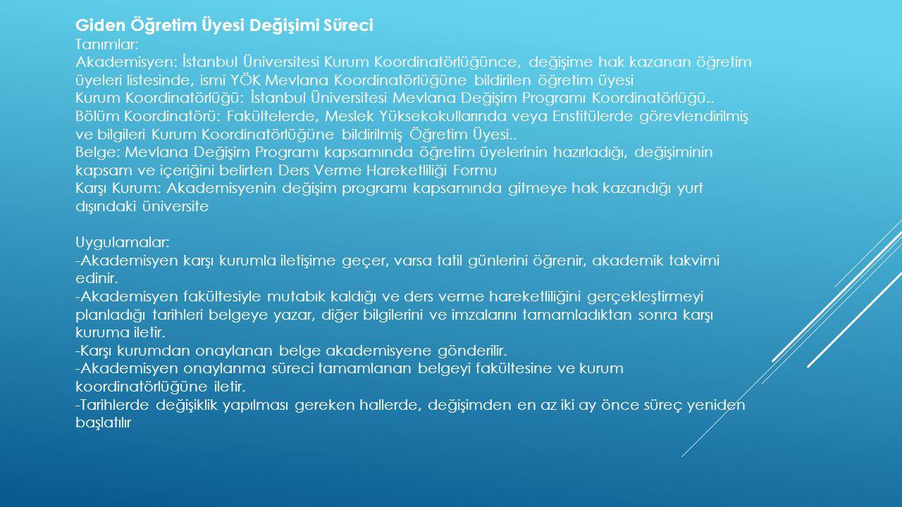 Giden Öğretim Üyesi Değişimi Süreci Tanımlar: Akademisyen: İstanbul Üniversitesi Kurum Koordinatörlüğünce, değişime hak kazanan öğretim üyeleri listes